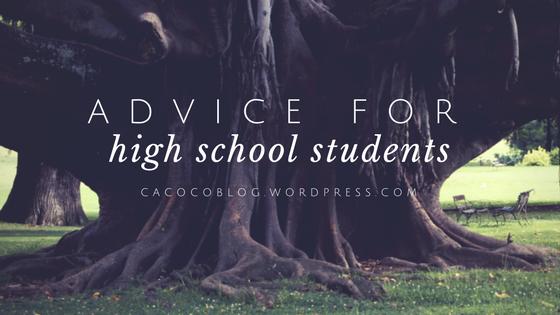 advice for high school students  u2013 ca co co